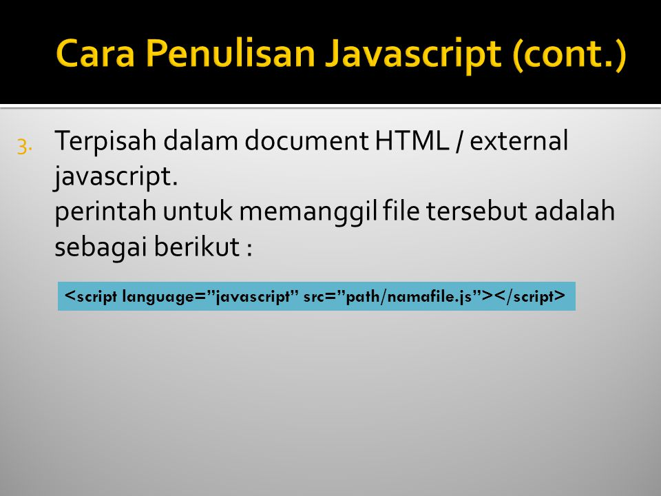 3. Terpisah dalam document HTML / external javascript.