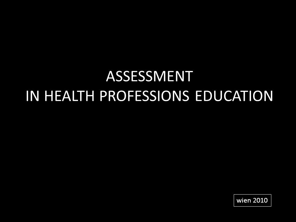 ASSESSMENT IN HEALTH PROFESSIONS EDUCATION wien 2010