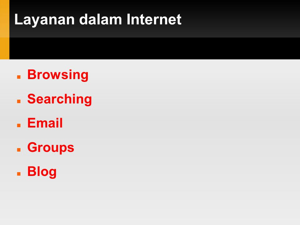 Layanan dalam Internet  Browsing  Searching    Groups  Blog