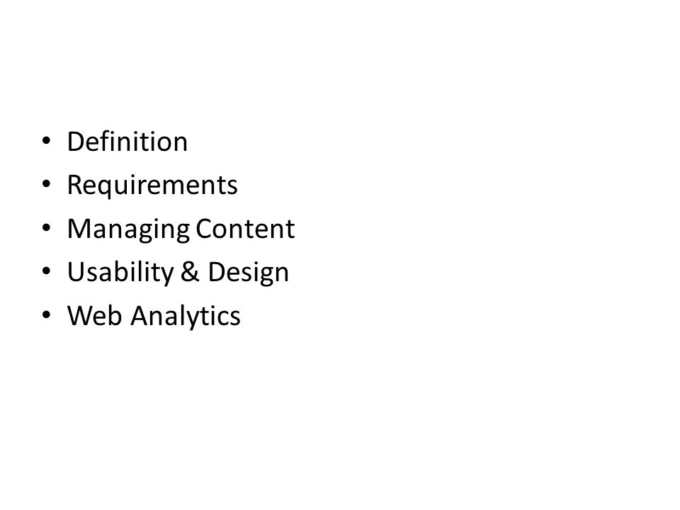 • Definition • Requirements • Managing Content • Usability & Design • Web Analytics