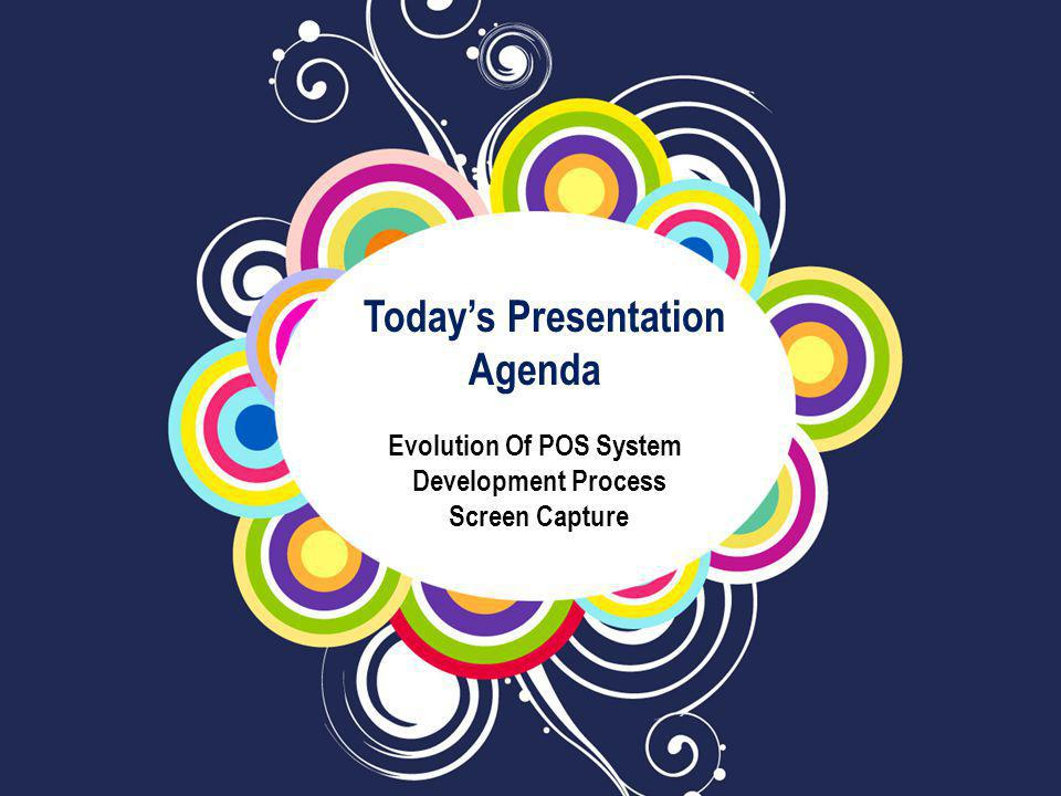 Today's Presentation Agenda Evolution Of POS System Development Process Screen Capture
