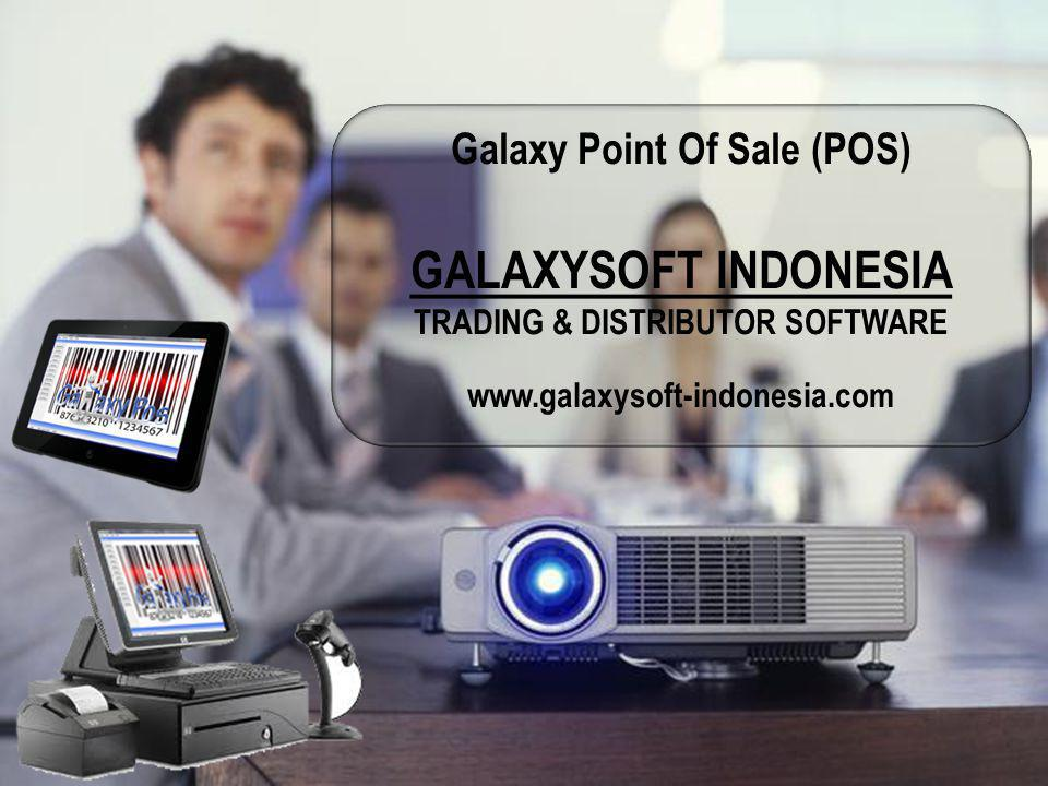 Galaxy Point Of Sale (POS) GALAXYSOFT INDONESIA TRADING & DISTRIBUTOR SOFTWARE www.galaxysoft-indonesia.com