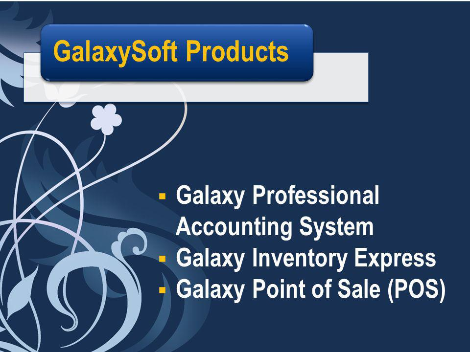  Galaxy Professional Accounting System  Galaxy Inventory Express  Galaxy Point of Sale (POS) GalaxySoft Products