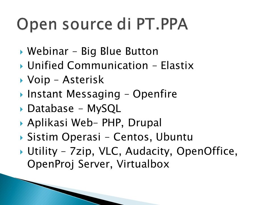  Webinar – Big Blue Button  Unified Communication – Elastix  Voip – Asterisk  Instant Messaging – Openfire  Database – MySQL  Aplikasi Web– PHP, Drupal  Sistim Operasi – Centos, Ubuntu  Utility – 7zip, VLC, Audacity, OpenOffice, OpenProj Server, Virtualbox