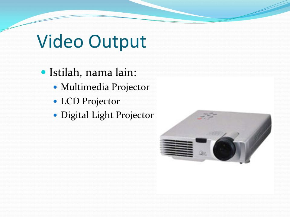 Video Output  Istilah, nama lain:  Multimedia Projector  LCD Projector  Digital Light Projector