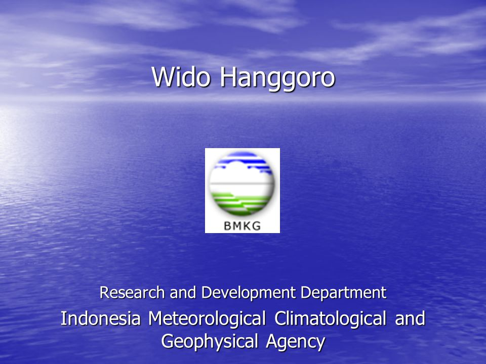Wido Hanggoro ` Research and Development Department Indonesia Meteorological Climatological and Geophysical Agency