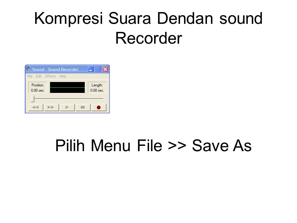 Kompresi Suara Dendan sound Recorder Pilih Menu File >> Save As