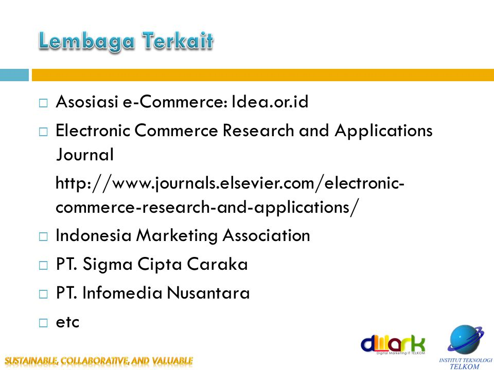  Asosiasi e-Commerce: Idea.or.id  Electronic Commerce Research and Applications Journal http://www.journals.elsevier.com/electronic- commerce-research-and-applications/  Indonesia Marketing Association  PT.