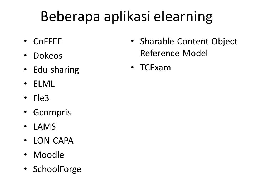 Beberapa aplikasi elearning • CoFFEE • Dokeos • Edu-sharing • ELML • Fle3 • Gcompris • LAMS • LON-CAPA • Moodle • SchoolForge • Sharable Content Object Reference Model • TCExam