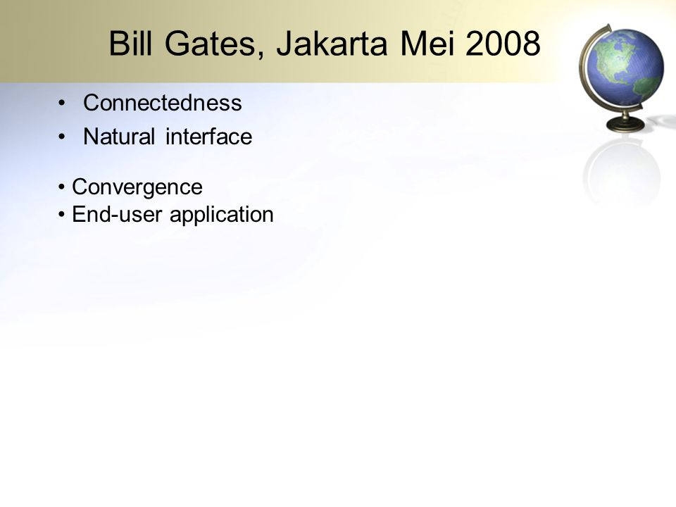 Bill Gates, Jakarta Mei 2008 •Connectedness •Natural interface • Convergence • End-user application
