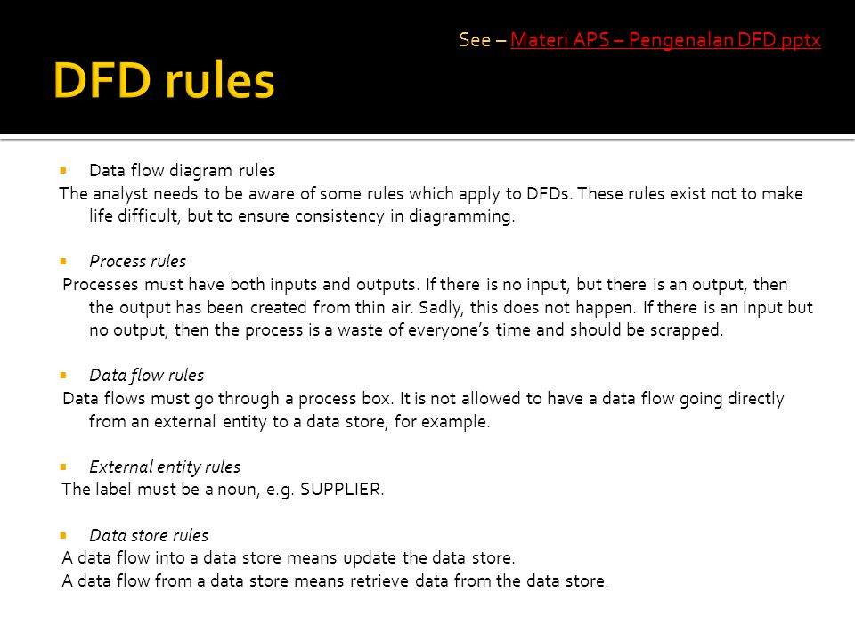  Data flow diagram rules The analyst needs to be aware of some rules which apply to DFDs.