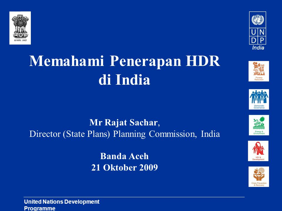 India United Nations Development Programme Lasting Solutions for Development Challenges Memahami Penerapan HDR di India Mr Rajat Sachar, Director (State Plans) Planning Commission, India Banda Aceh 21 Oktober 2009