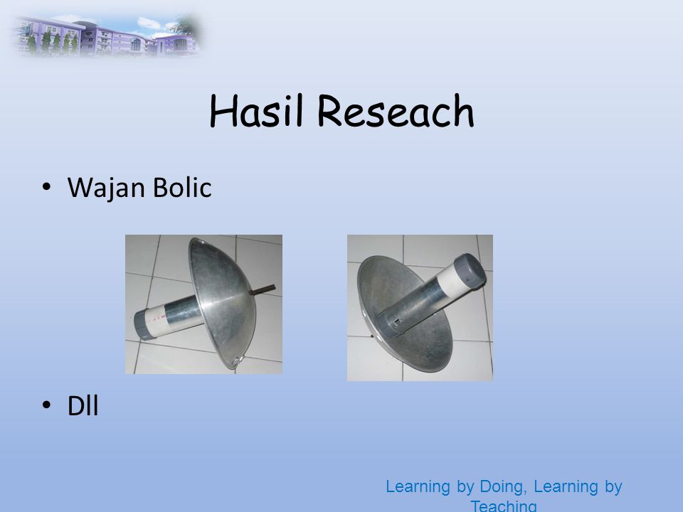 Learning by Doing, Learning by Teaching Hasil Reseach • Wajan Bolic • Dll