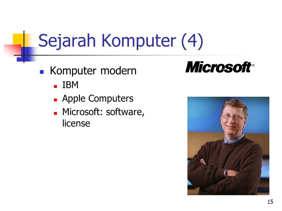 15 Sejarah Komputer (4)  Komputer modern  IBM  Apple Computers  Microsoft: software, license