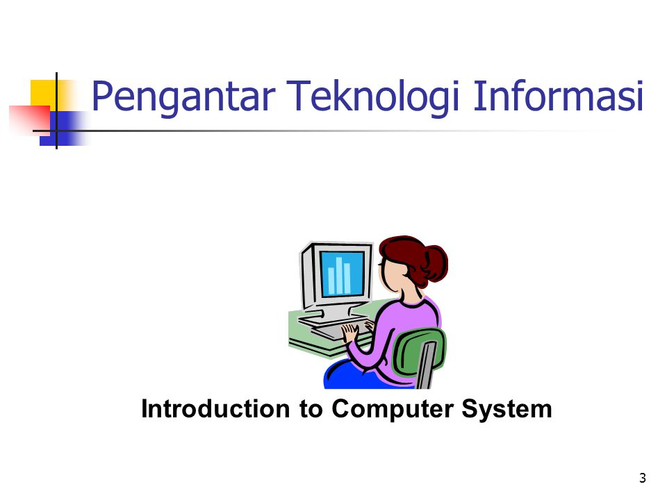 3 Pengantar Teknologi Informasi Introduction to Computer System