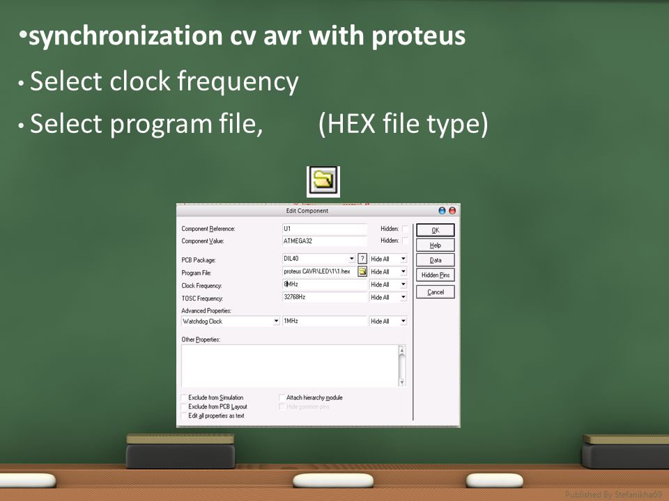 • synchronization cv avr with proteus • Select clock frequency • Select program file, (HEX file type) Published By Stefanikha69