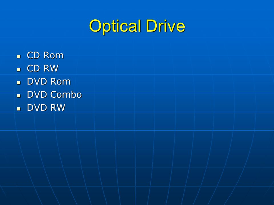 Optical Drive  CD Rom  CD RW  DVD Rom  DVD Combo  DVD RW