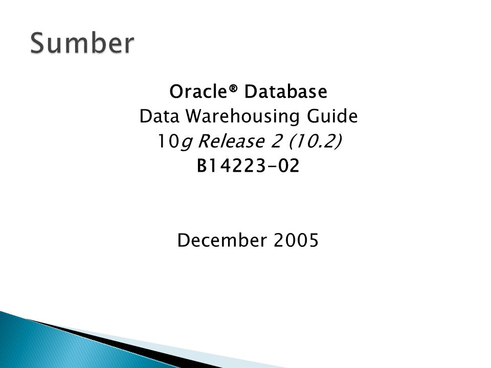 Oracle® Database Data Warehousing Guide 10g Release 2 (10.2) B14223-02 December 2005