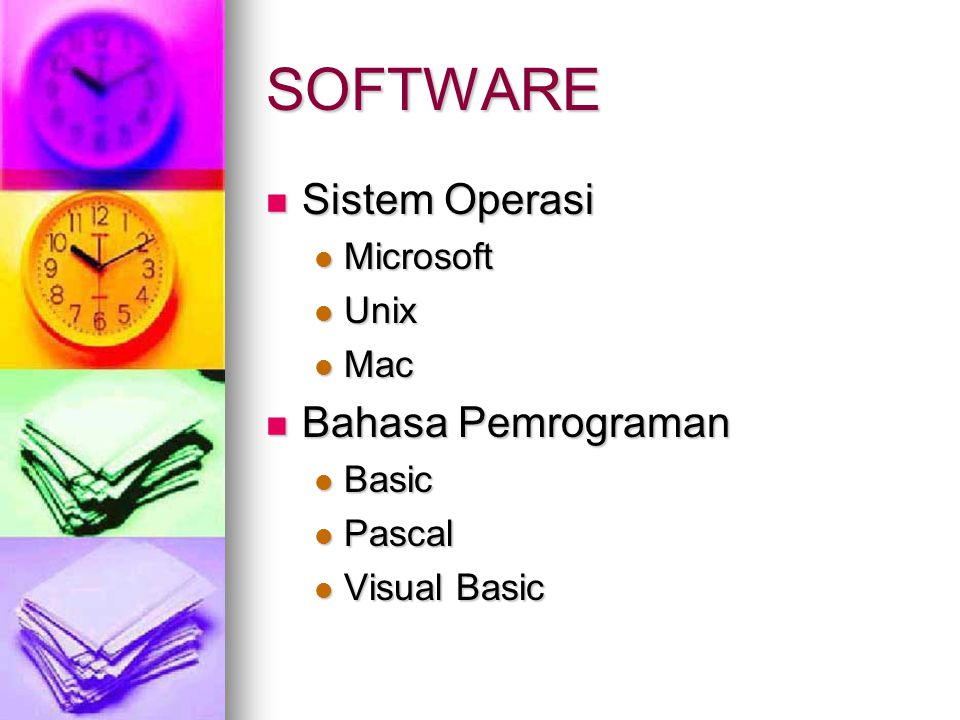 SOFTWARE  Sistem Operasi  Microsoft  Unix  Mac  Bahasa Pemrograman  Basic  Pascal  Visual Basic