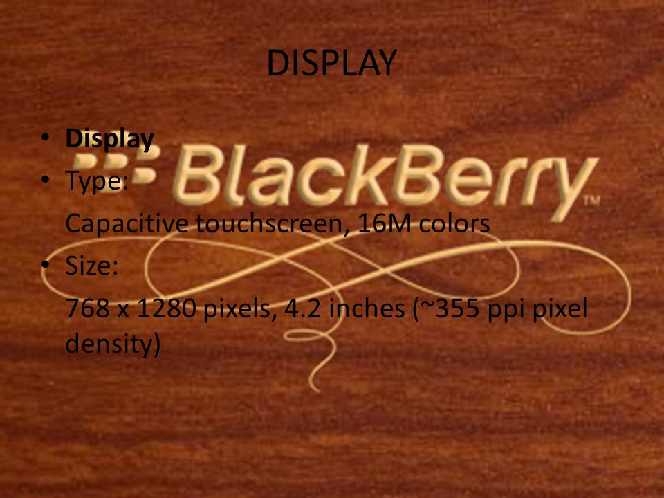 DISPLAY • Display • Type: Capacitive touchscreen, 16M colors • Size: 768 x 1280 pixels, 4.2 inches (~355 ppi pixel density)