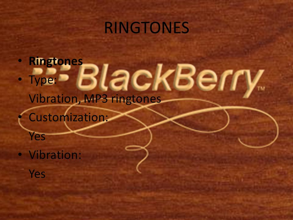RINGTONES • Ringtones • Type: Vibration, MP3 ringtones • Customization: Yes • Vibration: Yes