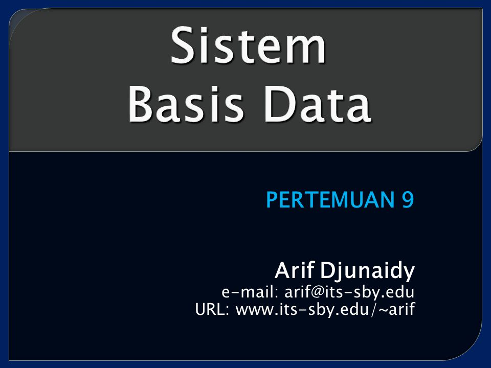 PERTEMUAN 9 Arif Djunaidy e-mail: arif@its-sby.edu URL: www.its-sby.edu/~arif