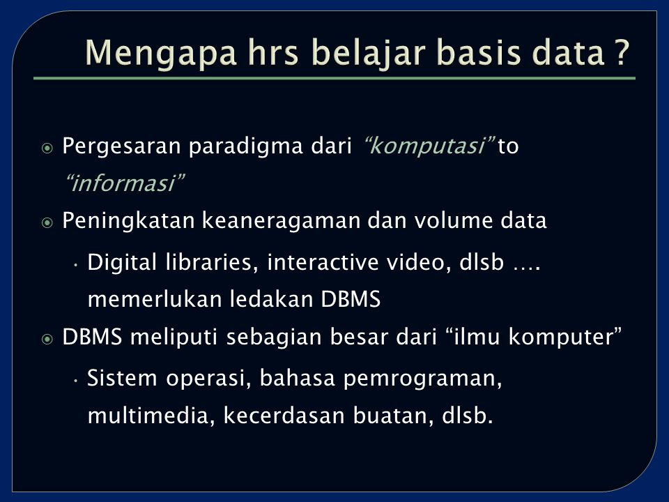 Pergesaran paradigma dari komputasi to informasi  Peningkatan keaneragaman dan volume data Digital libraries, interactive video, dlsb ….