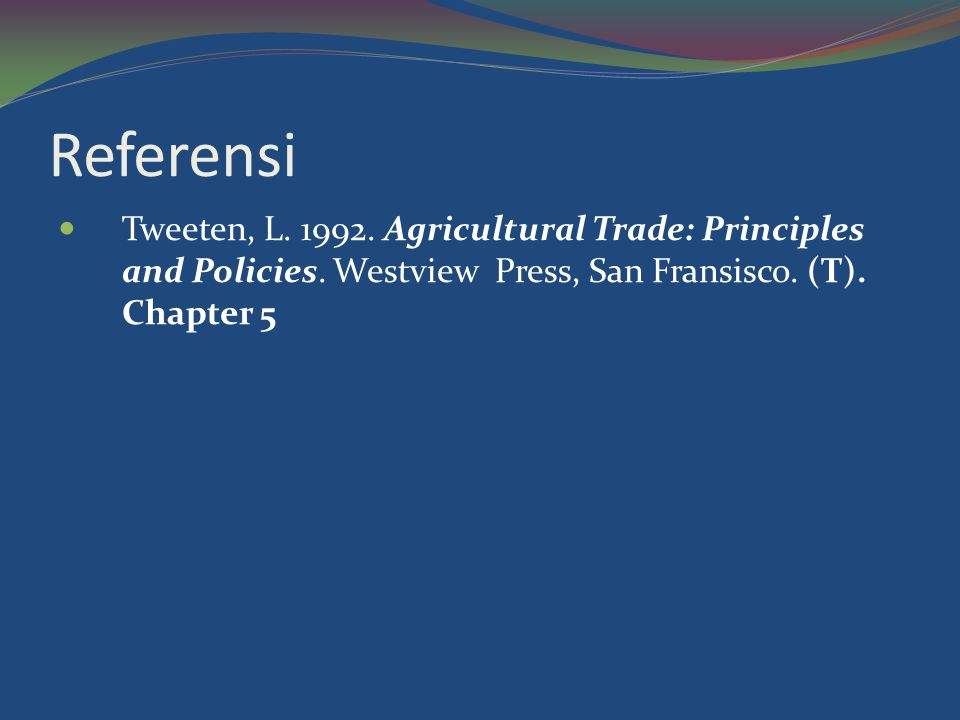 Referensi Tweeten, L. 1992. Agricultural Trade: Principles and Policies.