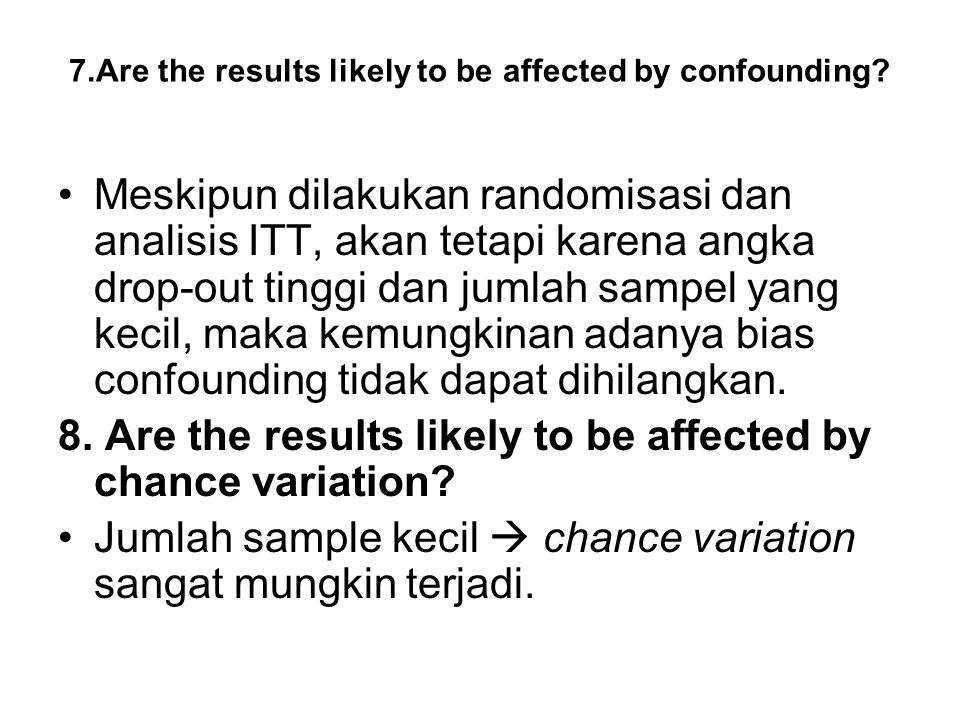 7.Are the results likely to be affected by confounding.
