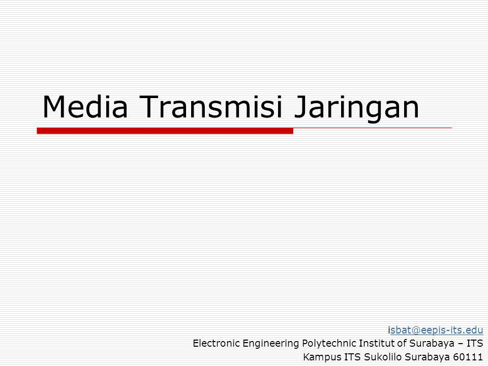 Media Transmisi Jaringan isbat@eepis-its.edusbat@eepis-its.edu Electronic Engineering Polytechnic Institut of Surabaya – ITS Kampus ITS Sukolilo Surabaya 60111