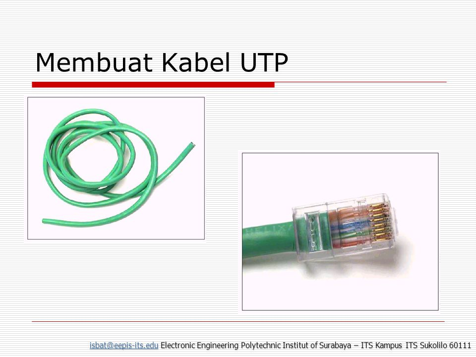 isbat@eepis-its.eduisbat@eepis-its.edu Electronic Engineering Polytechnic Institut of Surabaya – ITS Kampus ITS Sukolilo 60111 isbat@eepis-its.edu Membuat Kabel UTP