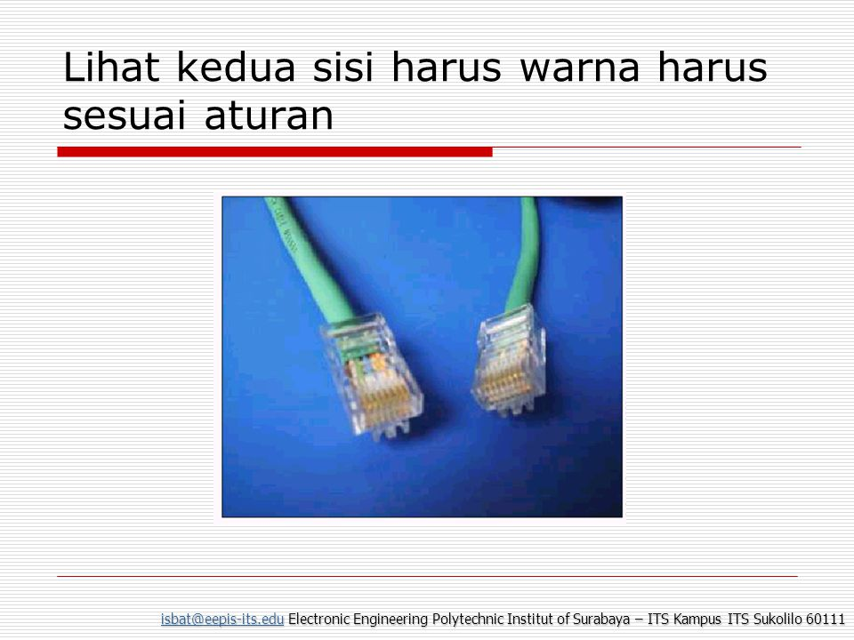 isbat@eepis-its.eduisbat@eepis-its.edu Electronic Engineering Polytechnic Institut of Surabaya – ITS Kampus ITS Sukolilo 60111 isbat@eepis-its.edu Lihat kedua sisi harus warna harus sesuai aturan