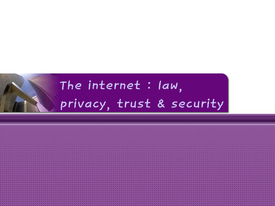 The internet : law, privacy, trust & security