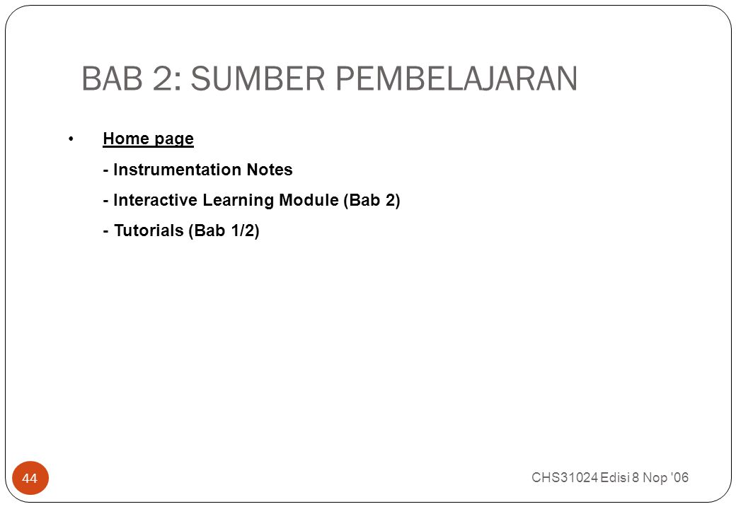 BAB 2: SUMBER PEMBELAJARAN CHS31024 Edisi 8 Nop 06 44 Home page - Instrumentation Notes - Interactive Learning Module (Bab 2) - Tutorials (Bab 1/2)