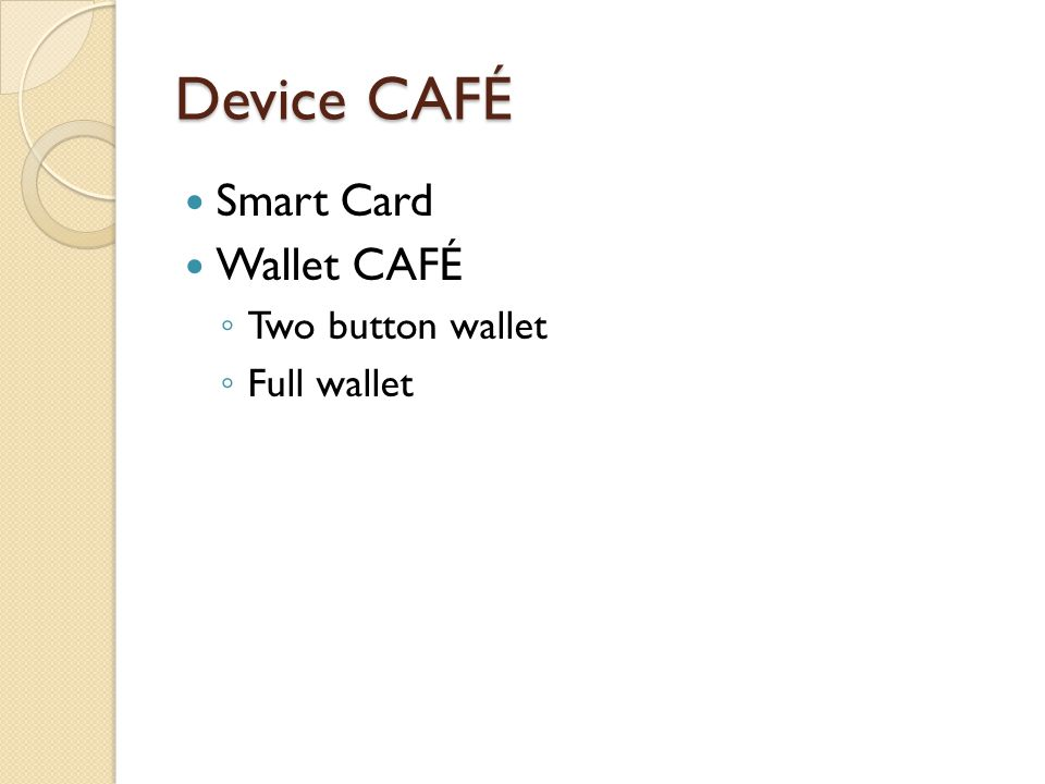 Device CAFÉ Smart Card Wallet CAFÉ ◦ Two button wallet ◦ Full wallet