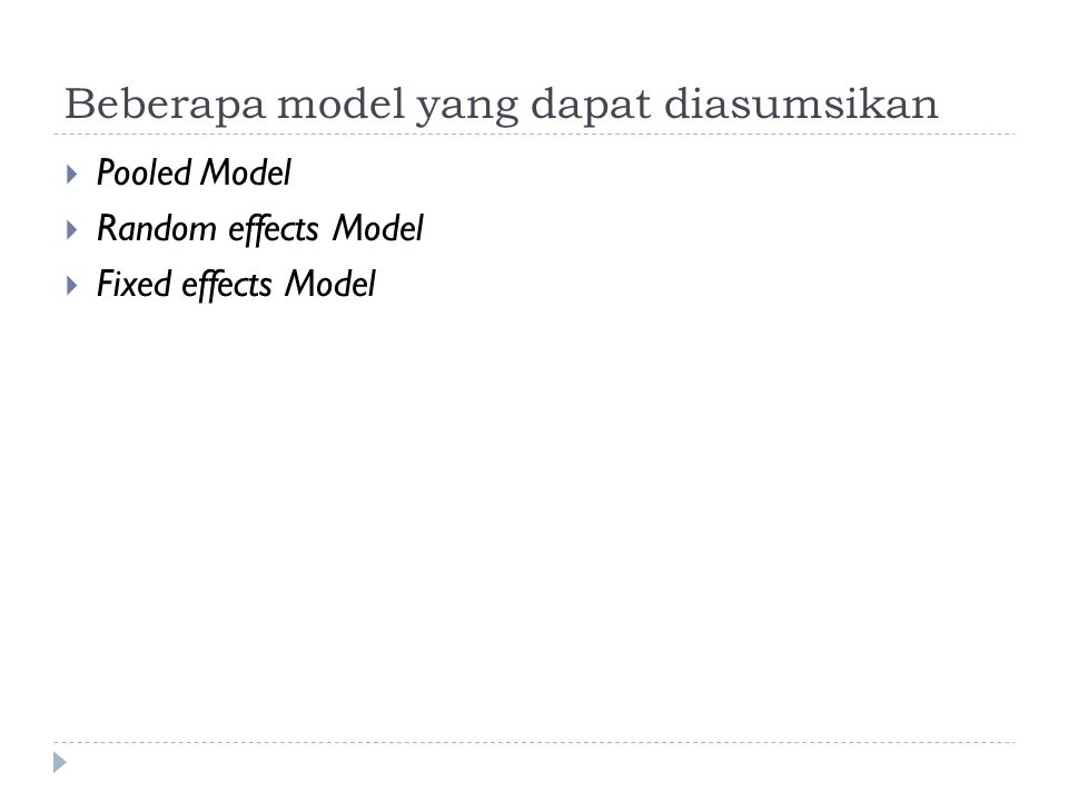 Beberapa model yang dapat diasumsikan  Pooled Model  Random effects Model  Fixed effects Model