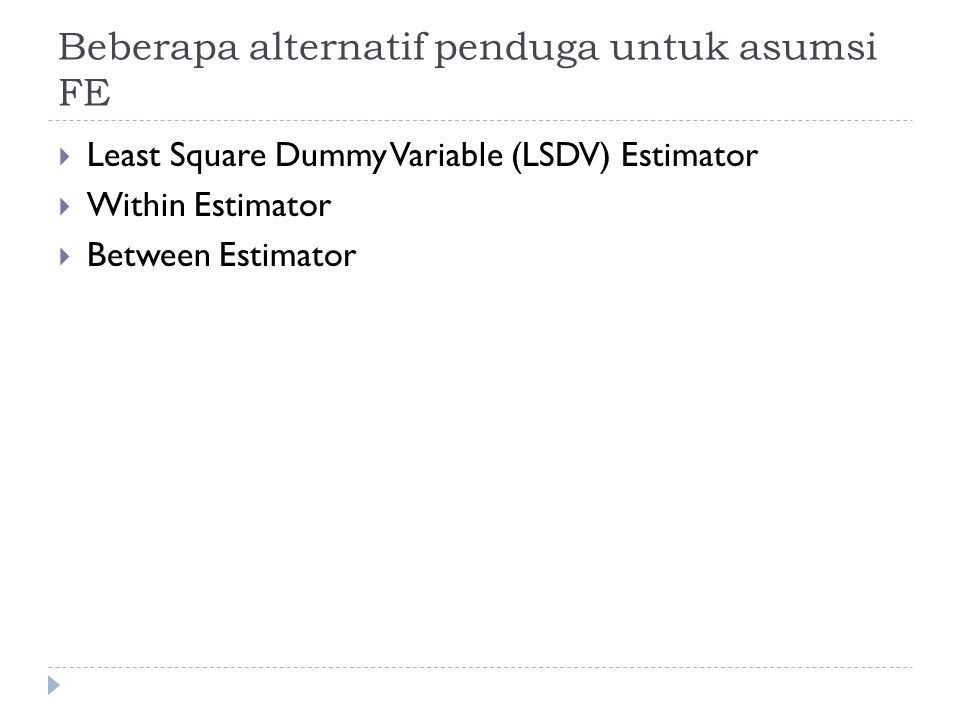 Beberapa alternatif penduga untuk asumsi FE  Least Square Dummy Variable (LSDV) Estimator  Within Estimator  Between Estimator