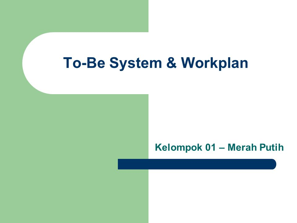 To-Be System & Workplan Kelompok 01 – Merah Putih