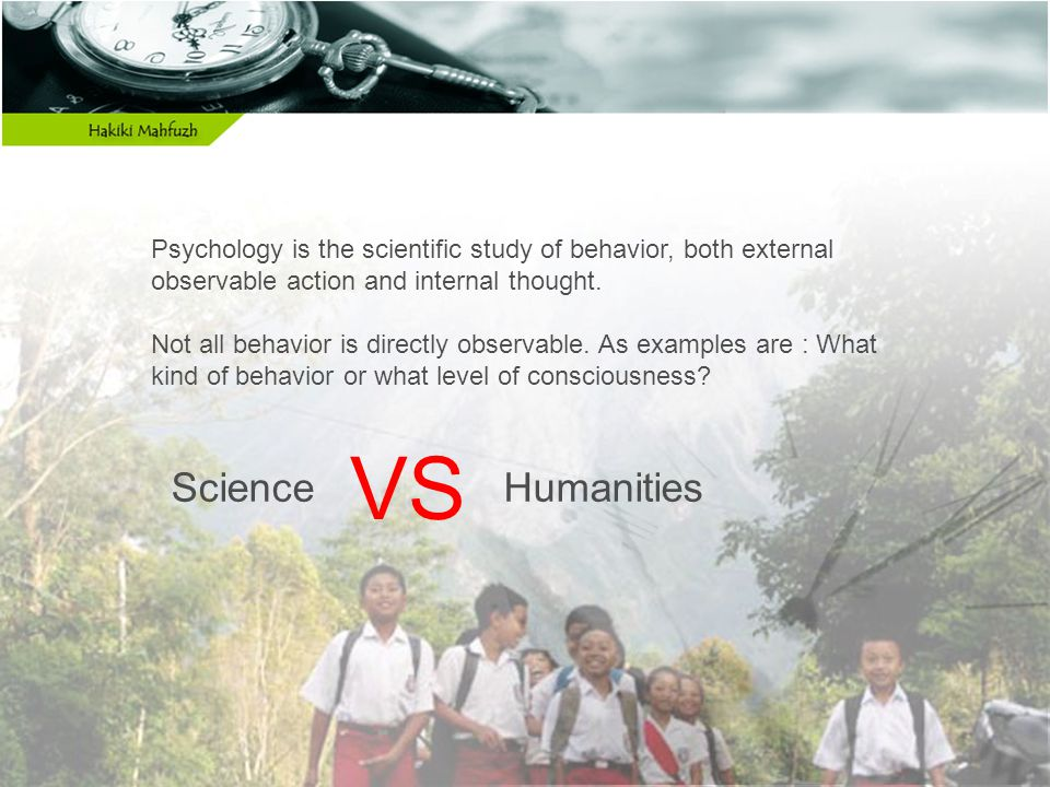 Psychology is the scientific study of behavior, both external observable action and internal thought.