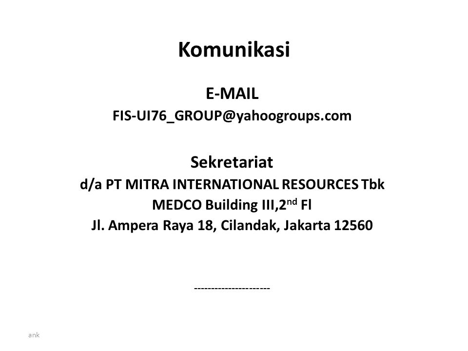 Komunikasi E-MAIL FIS-UI76_GROUP@yahoogroups.com Sekretariat d/a PT MITRA INTERNATIONAL RESOURCES Tbk MEDCO Building III,2 nd Fl Jl.