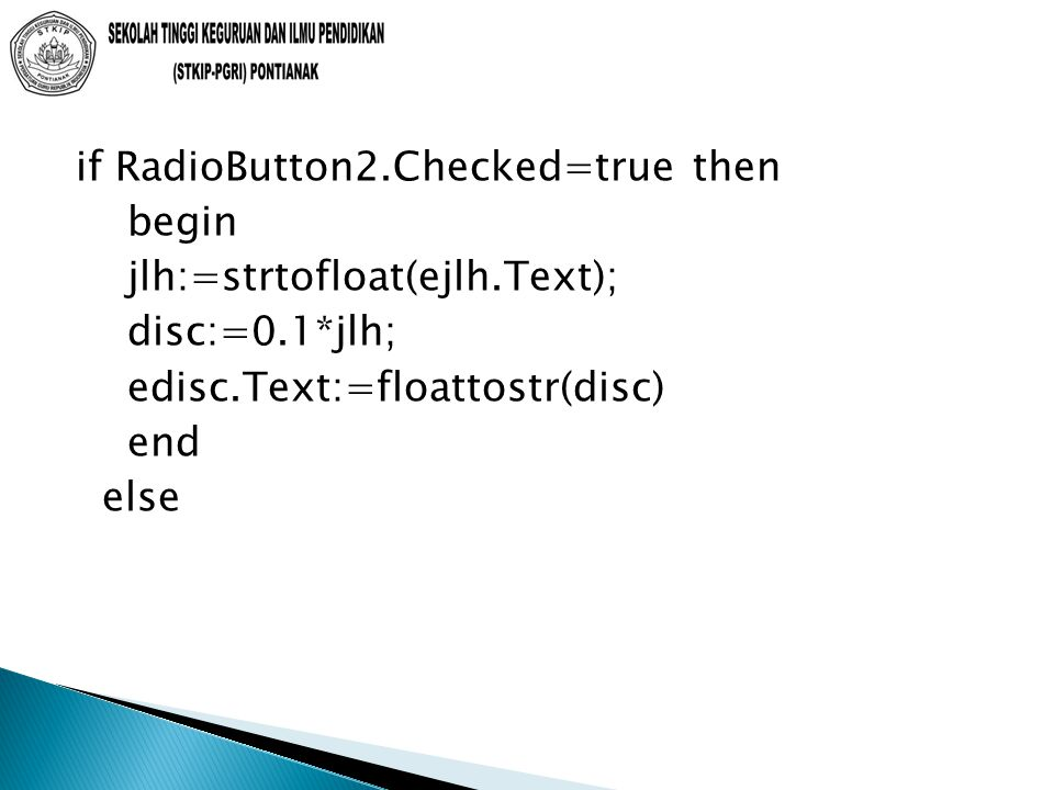 if RadioButton2.Checked=true then begin jlh:=strtofloat(ejlh.Text); disc:=0.1*jlh; edisc.Text:=floattostr(disc) end else