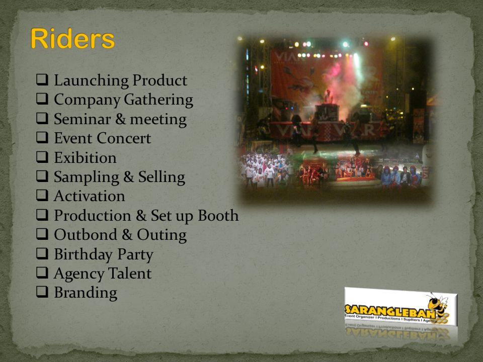  Launching Product  Company Gathering  Seminar & meeting  Event Concert  Exibition  Sampling & Selling  Activation  Production & Set up Booth  Outbond & Outing  Birthday Party  Agency Talent  Branding