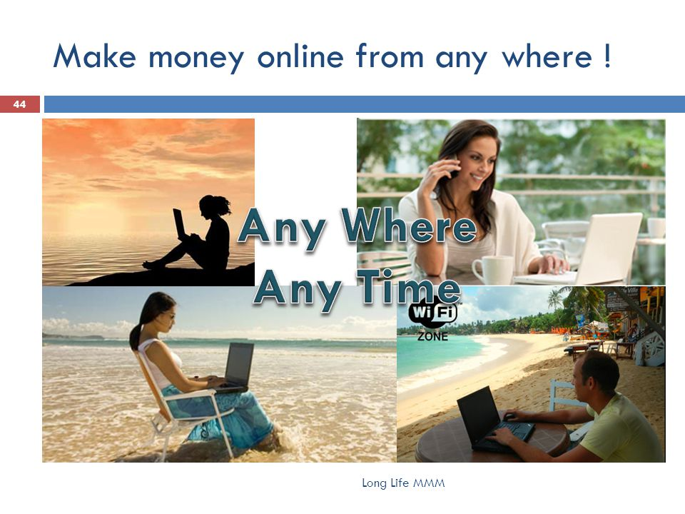 Make money online from any where ! Long Life MMM 44