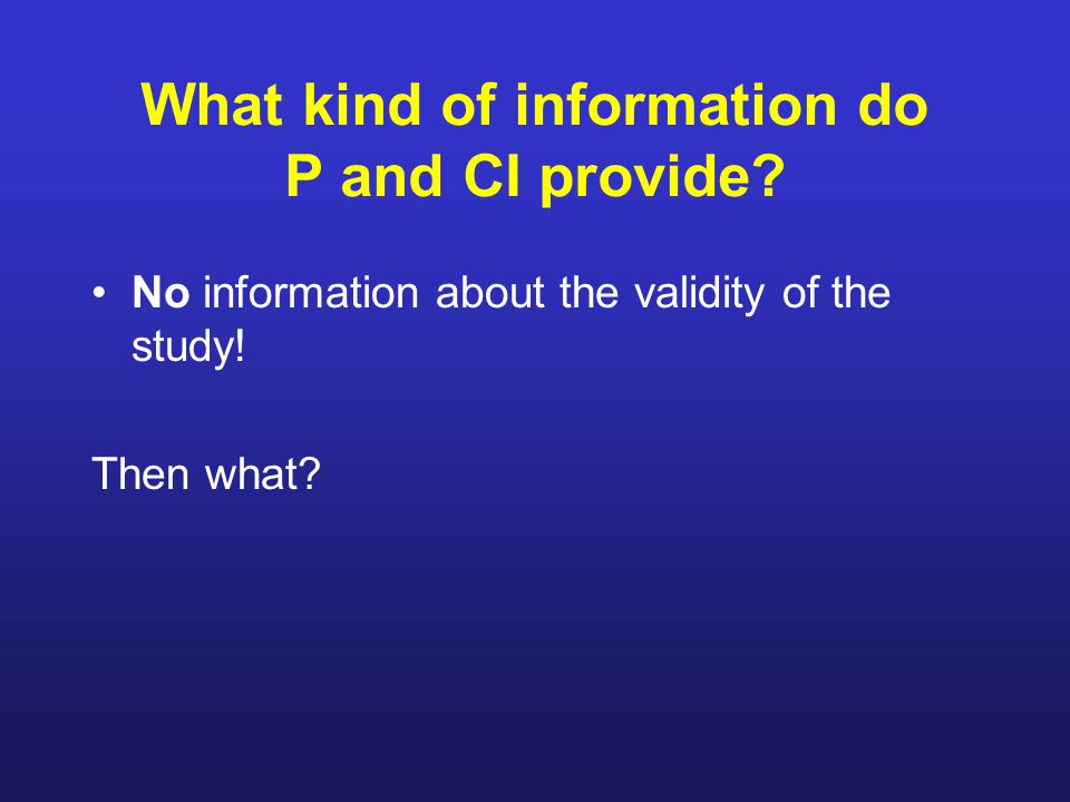 What kind of information do P and CI provide. No information about the validity of the study.