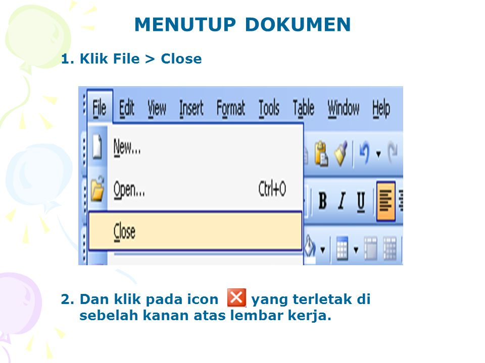 MENUTUP DOKUMEN 1.Klik File > Close 2.