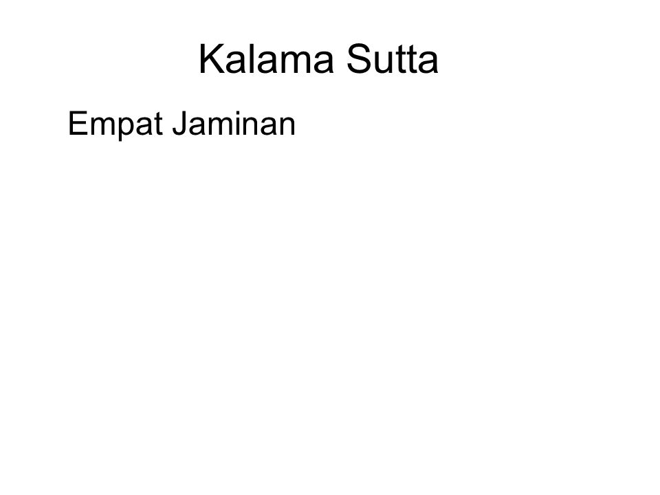 Kalama Sutta Empat Jaminan 1.If there is an after-life, there will be a good rebirth.