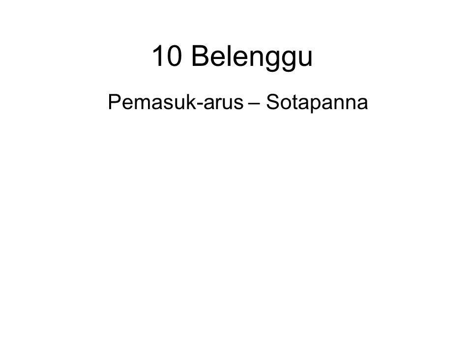 10 Belenggu Pemasuk-arus – Sotapanna At most seven more lifetimes before attaining full enlightenment.