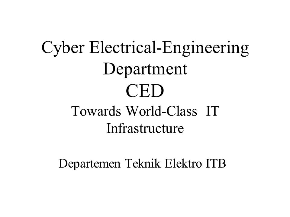 Cyber Electrical-Engineering Department CED Towards World-Class IT Infrastructure Departemen Teknik Elektro ITB