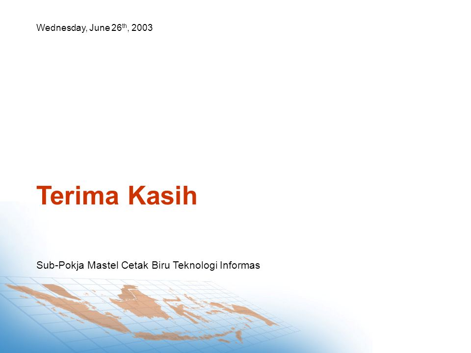 Sub-Pokja Mastel Cetak Biru Teknologi Informas Wednesday, June 26 th, 2003 Terima Kasih