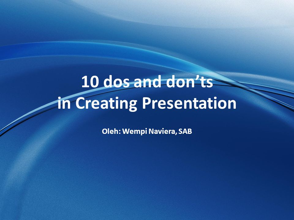 10 dos and don'ts in Creating Presentation Oleh: Wempi Naviera, SAB